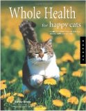 Whole Health for Happy Cats: A Guide to Keeping Your Cat Naturally Healthy, Happy, and Well-Fed (Quarry Book)